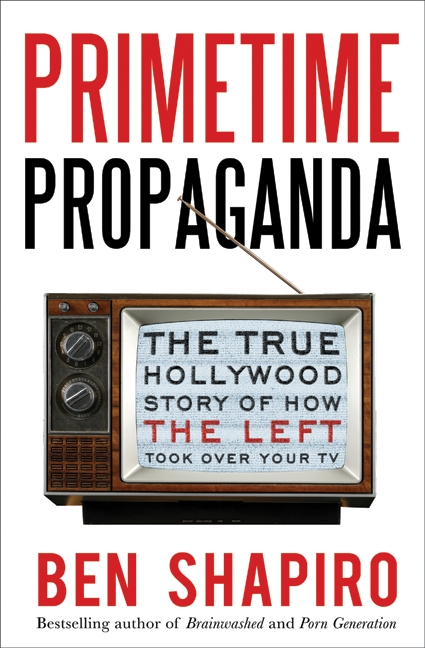 Primetime Propaganda - The True Hollywood Story of How the Left Took Over Your TV