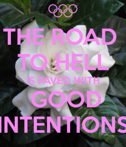 the-road-to-hell-is-paved-with-good-intentions-4