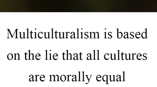 multiculturalism-is-based-on-the-lie-that-all-cultures-are-morally-equal-quote-1