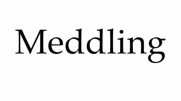 meddling